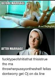 Marriage Memes - before marriage after marriage fucktypeofshitisthat thisistrue tho