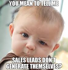 Generating Memes - you mean to tell me sales leads don t generate themselves meme