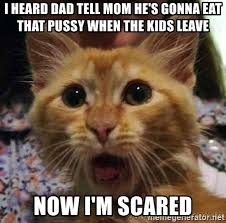 Pussy Eating Memes - i heard dad tell mom he s gonna eat that pussy when the kids leave