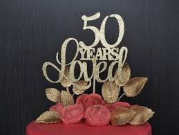 50th cake topper 50 years loved cake topper 50th birthday cake topper happy 50th