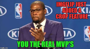 Upload Image Meme Generator - you the real mvp memes imgflip