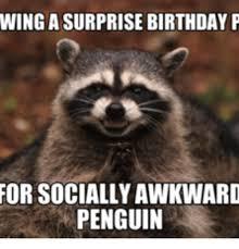 Penguin Birthday Meme - wing a surprise birthday p for sociallyawkward penguin birthday