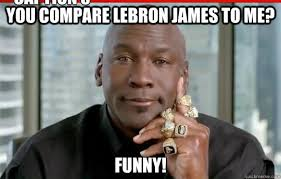 Meme Lebron James - you compare lebron james to me funny caption 3 goes here