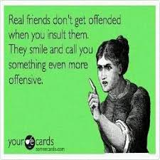 Funny Friend Memes - best friend meme real friends don t get offended when you when you