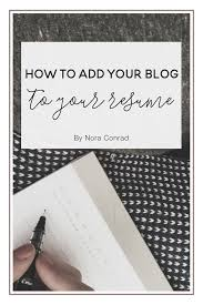 resume writing blog adding your blog to your resume nora conrad if you ve been working on your blog or website for over 6 months