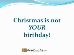 is not your birthday it s jesus birthday what of