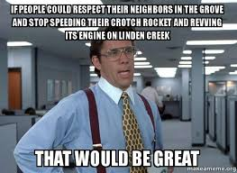 Crotch Rocket Meme - if people could respect their neighbors in the grove and stop