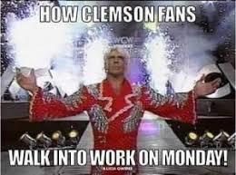 Clemson Memes - how clemson fans walk into work on monday