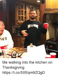 Drake Walking Meme - me walking into the kitchen on thanksgiving httpstco5xeqm9zqgd