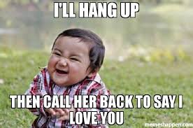 I Love You Meme For Her - i ll hang up then call her back to say i love you meme evil