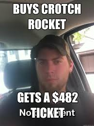 Crotch Rocket Meme - buys crotch rocket gets a 482 ticket redneck jesse quickmeme