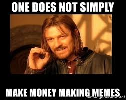Make Money From Memes - one does not simply make money making memes one does not meme