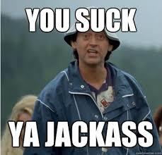 U Suck Meme - you suck ya jackass ya jackass quickmeme