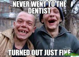 Fine Meme - never went to the dentist turned out just fine meme ugly twins