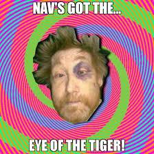 Eye Of The Tiger Meme - nav s got the eye of the tiger meme russian boozer 67387