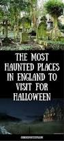 the most haunted places in england to visit for halloween from