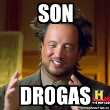 Meme Droga - meme ancient aliens son drogas 1711799