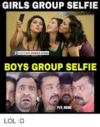 Group Memes - girls group selfie f asee jokes king boys group selfie pvr meme lol