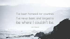 Homesick John Cheever Quote U201ci U0027ve Been Homesick For Countries I U0027ve Never