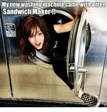 Sandwich Maker Meme - my new washing machine came with afree sandwich maker meme on me me