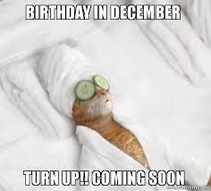 December Birthday Meme - birthday in december turn up coming soon just wait on it