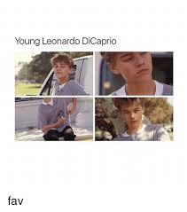 Leonardo Di Caprio Meme - young leonardo dicaprio fav leonardo dicaprio meme on