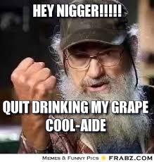 Nigger Memes - hey nigger duck dynasty s si meme generator captionator