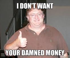 I Need Money Meme - i don t want your damned money misc quickmeme