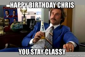 Meme Chris - happy birthday chris you stay classy stay classy cheis make a meme