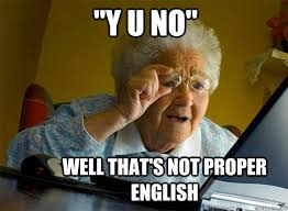 Proper English Meme - y u no well that s not proper english grandma finds the internet