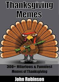 thanksgiving memes 300 funniest most hilarious thanksgiving
