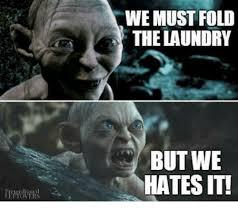 Folding Laundry Meme - we must fold the laundry but we hates it laundry meme on me me
