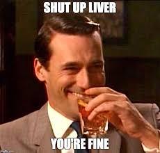 Meme Shut Up - shut up liver you re fine
