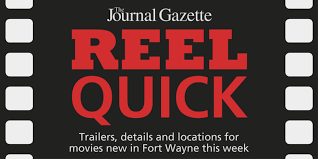 reel quick movies new to fort wayne this weekend movies the