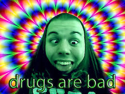 Drugs Are Bad Meme - drugs are bad know your meme