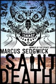 Saint Death by Marcus Sedgwick     Reviews  Discussion  Bookclubs  Lists Goodreads