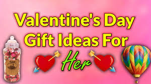 valentine u0027s day gift ideas for her youtube