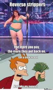 Strippers Meme - rmx reverse strippers by killaim meme center