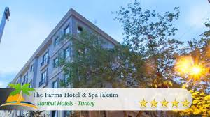the parma hotel taksim istanbul hotels turkey youtube