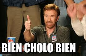 Cholo Memes - bien cholo bien chuck norris approves meme on memegen
