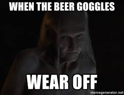 Beer Goggles Meme - when the beer goggles wear off old melisandre meme generator