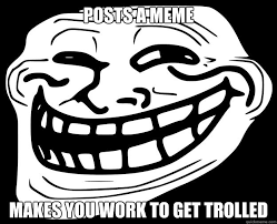 Trolled Meme - posts a meme makes you work to get trolled trollface quickmeme
