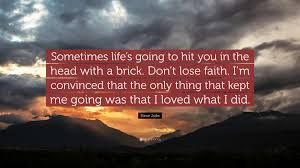 Quotes After Losing A Loved One by Steve Jobs Quote U201csometimes Life U0027s Going To Hit You In The Head