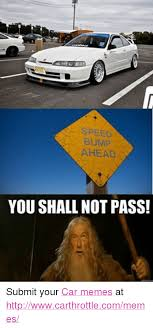 Speed Bump Meme - speed bump ahead you shall not pass submit your car memes at