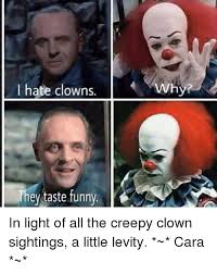 Evil Clown Memes - i hate clowns why they taste funny in light of all the creepy clown