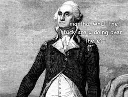 Washington Memes - sassy martha washington tumblr
