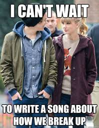 Can T Wait Meme - best i can t wait to write a song about how we break up taylor