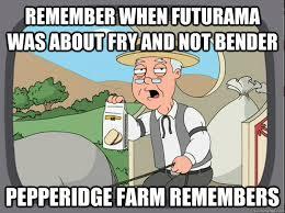 Bender Futurama Meme - remember when futurama was about fry and not bender pepperidge farm