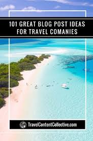 101 great blog post ideas for travel companies travel content