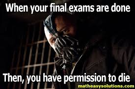 Finish It Meme - bane tells you to finish your exam memes math easy solutions